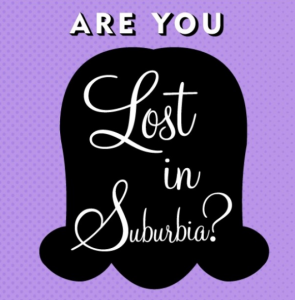 are you lost in suburbia
